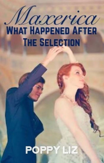 Maxerica - What happened after the Selection