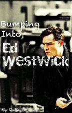 Bumping Into Ed (Short Story) by hxppymistxkes