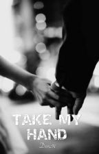 Take My hand ( Cerpen-Complete ) by Denz91