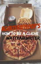 How to be a Cliche Wattpad Writer in 30 Steps by agentfriutloop