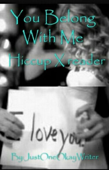 You Belong With Me( Hiccup × reader)