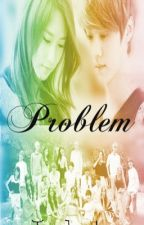 Problem (BOOK 2 of MAOMK.) (LuYoon fanfic, ft. ExoShidae) by Im_Jaja_Lu