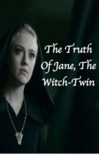 The Truth of Jane, The Witch Twin by slytheringal