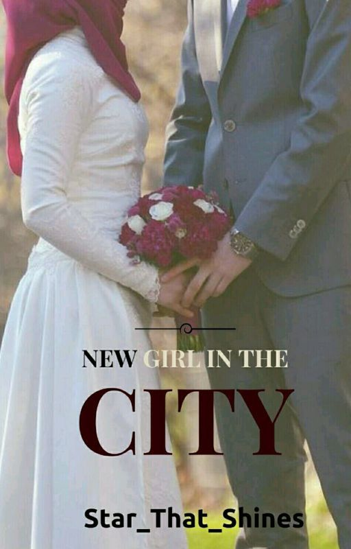 New Girl In The City (A Muslim Love story).  #Wattys2016  by Star_That_Shines