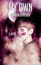 ✓ My Own Human Shadow || Byun Baek Hyun by Hana_xx