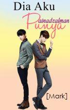 Dia Aku Punya [Mark Got7 fanfic, Slow update] by Kainadhirah
