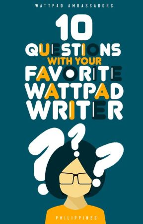 10 Questions With Your Favorite Wattpad Writer by AmbassadorsPH