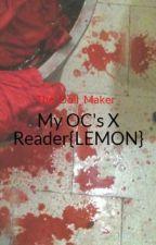 My OC's X Reader{LEMON} by DorianTheCringyPoet