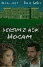 DERSİMİZ AŞK HOCAM. by _Merez_