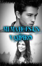Mi Mate Es Un Vampiro[PAUSADA] by AnnaMarquezHdz