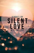 Silent Love [Watty Awards 2013 Finalist] by xTwist