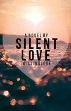 Silent Love [Watty Awards 2013 Finalist] by xTwist
