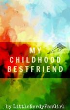 My Childhood Bestfriend [DISCONTINUED] by LittleNerdyFanGirl