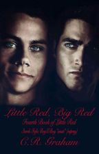 Little Red, Big Red (Book Four of the Little Red Series) *SMUT* {BoyXBoy}[MPREG] by CoDy_007