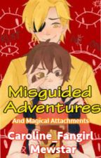 Misguided Adventures and Magical Attachments by Caroline_Fangirl7