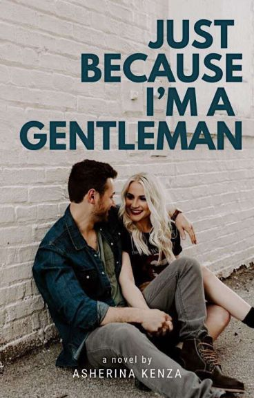 Just Because I'm A Gentleman