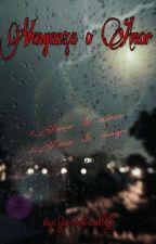 La venganza del Amor by ZarishuaCG