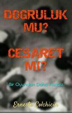 DOĞRULUK MU? CESARET Mİ? by Ernestocolchicin