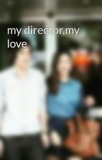 my director,my love by keyzhie