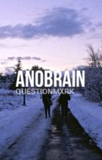 anobrain; l.t+h.s by questionmxrk