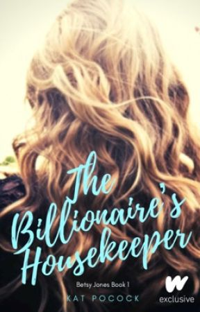 The Billionaire's Housekeeper (Betsy Jones Book 1) - Unedited by me2you804