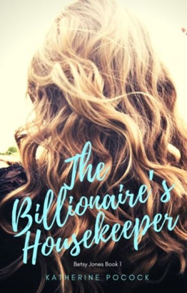 The Billionaire's Housekeeper   Wattys2016 by me2you804