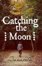 Catching the Moon by AnnabethJackson24