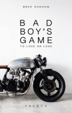 Bad Boy's Game (Français) by btragedies