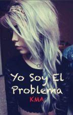 Yo soy el problema by kissmypainaway