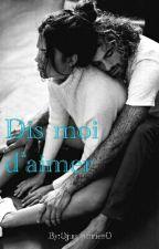 Dis Moi D'aimer [TERMINÉ] by 0juststories0