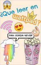 ¿Qué leer en Wattpad? Recomendaciones. by Anne-Fan-Gorda