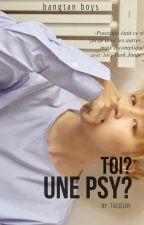 Toi? Une Psy?  [EN CORRECTION]  by SaeParkkkk