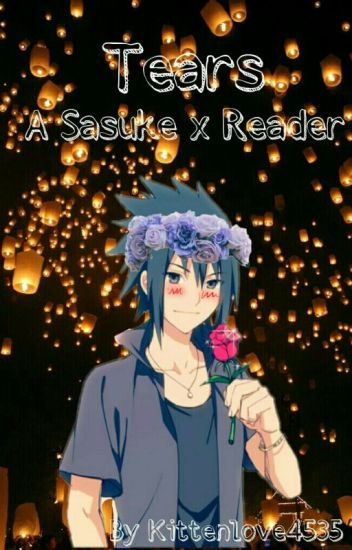 Tears (sasuke x reader) Currently being edited