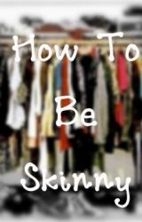 How To Be Skinny by La_Reveuse