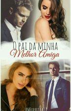 O Pai Da Minha Melhor Amiga - Vol. 1 by AMFerreira18