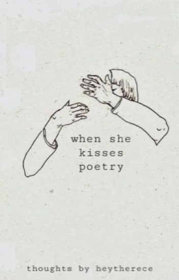 When she kisses poetry