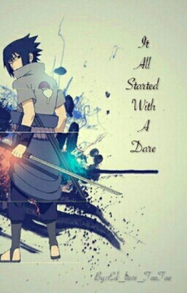 It All Stared With A Dare (Modern! Sasuke x Reader)