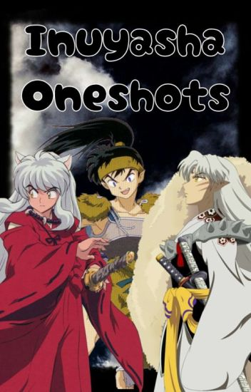 Inuyasha x reader One shot's