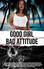 Good Girl With A Bad Attitude (BWWM) by yagirlday