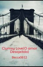 Clumsy Love(O amor Desajeitdo) by Becca0812