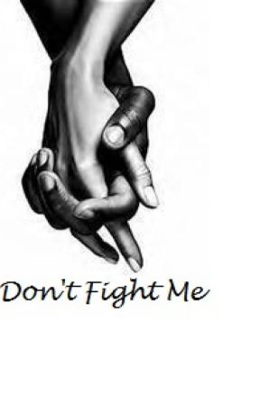 don t fight with me