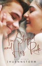 I'm a Stupid, and he's a Rude #WATTYS2016 by jhuennstorm