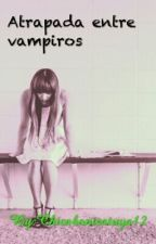 Atrapada entre vampiros by Chicabonicatuya12