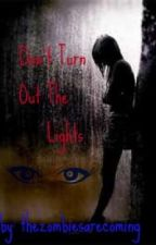 Don't turn out the lights by thezombiesarecoming
