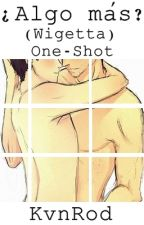 ¿Algo más? (Wigetta) One-Shot by KvnRod