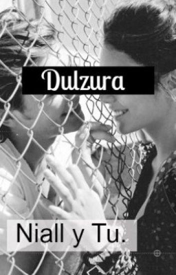 Dulzura. ~Niall y Tu~ TERMINADA.