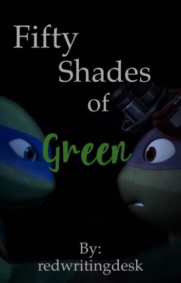Fifty Shades of Green (TMNT Fanfic)