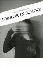 HORROR in SCHOOL! { Based on a unreal story } by Dhpriya