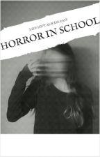 HORROR in SCHOOL! by Dhpriya