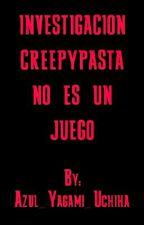 investigacion creepypasta by Azul_Yagami_Uchiha